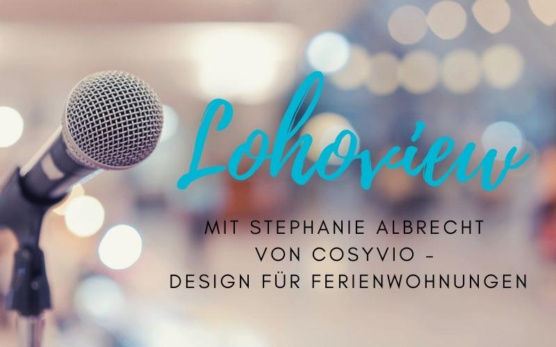 """""""Lohoview"""": Interview mit Stephanie Albrecht von COSYVIO – Design für Ferienwohnungen"""
