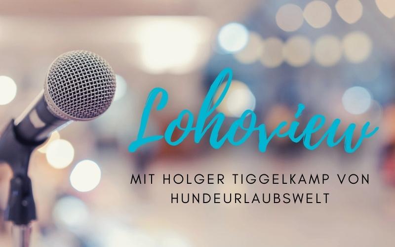 """""""Lohoview"""": Interview mit Holger Tiggelkamp von HundeUrlaubsWelt"""