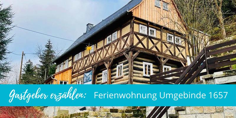 Gastgeber erzählen: Ferienwohnung Umgebinde 1657 in Bad Schandau